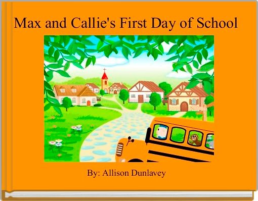 Max and Callie's First Day of School