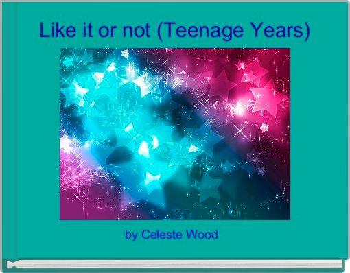 Like it or not (Teenage Years)