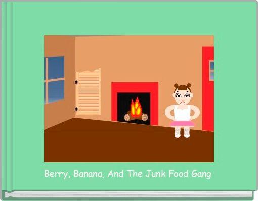 Berry, Banana, And The Junk Food Gang