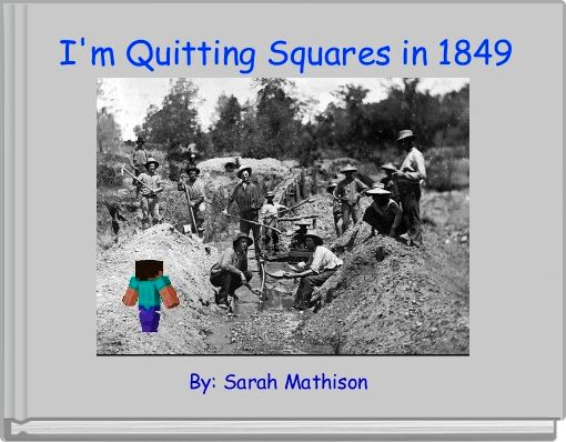 I'm Quitting Squares in 1849