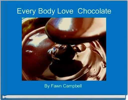 Every Body Love  Chocolate