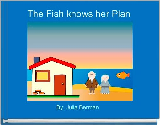 The Fish knows her Plan