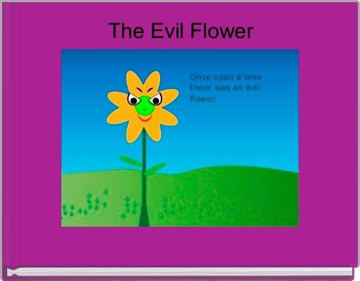 The Evil Flower