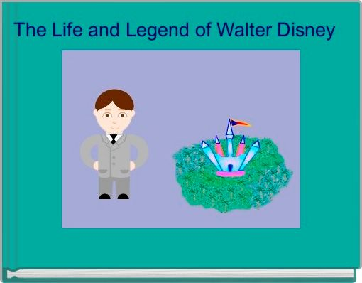 The Life and Legend of Walter Disney