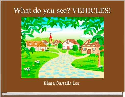 What do you see? VEHICLES!