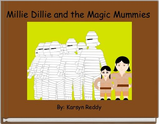 Millie Dillie and the Magic Mummies