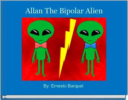 Allan The Bipolar Alien