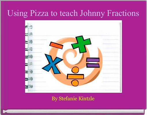 Using Pizza to teach Johnny Fractions