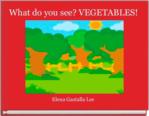 What do you see? VEGETABLES!