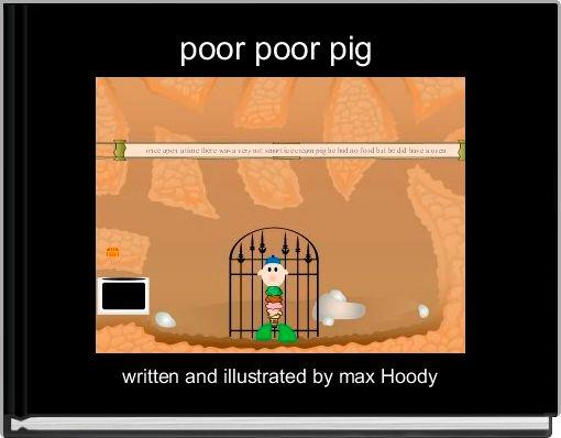 poor poor pig