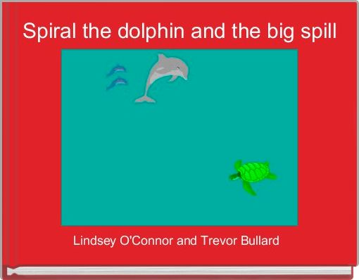 Spiral the dolphin and the big spill