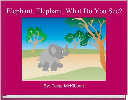 Elephant, Elephant, What Do You See?