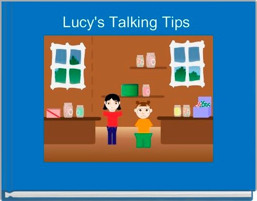 Lucy's Talking Tips