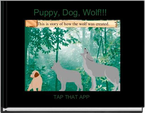 Puppy, Dog, Wolf!!!