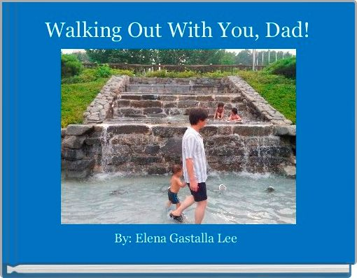 Walking Out With You, Dad!