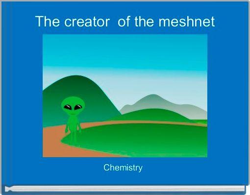 The creator  of the meshnet