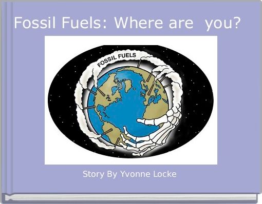 Fossil Fuels: Where are  you?