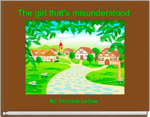 The girl that's misunderstood