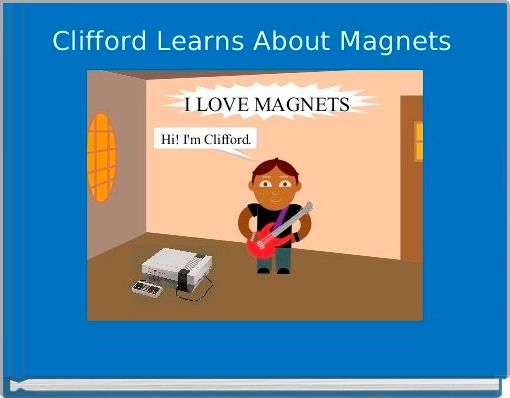 Clifford Learns About Magnets