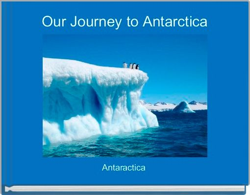 Our Journey to Antarctica