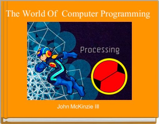 The World Of  Computer Programming