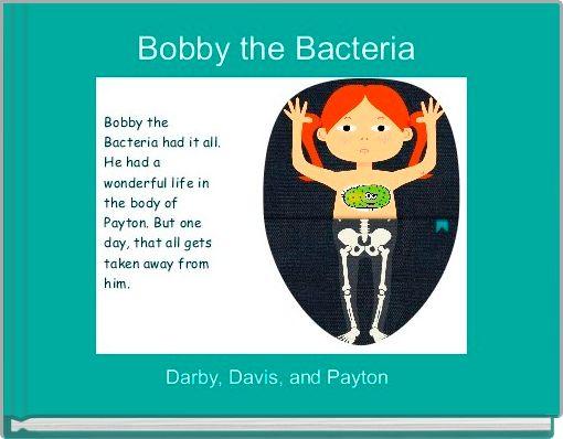 Bobby the Bacteria