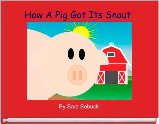 How A Pig Got Its Snout