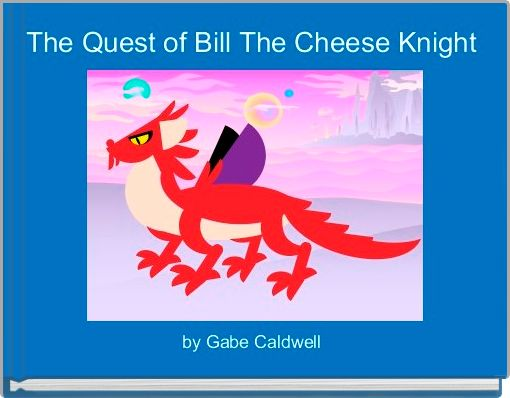 The Quest of Bill The Cheese Knight