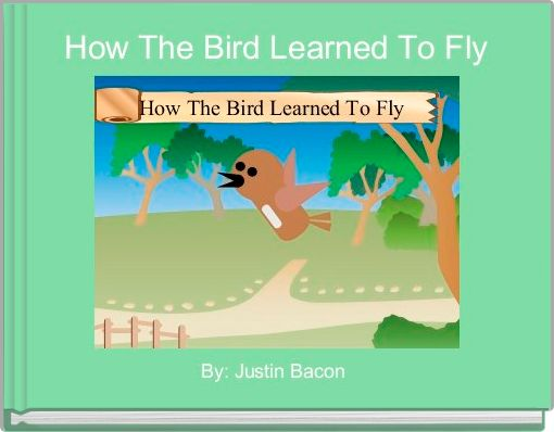 How The Bird Learned To Fly