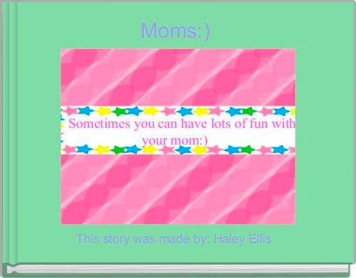 Moms:)