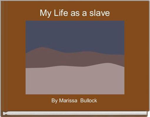 My Life as a slave