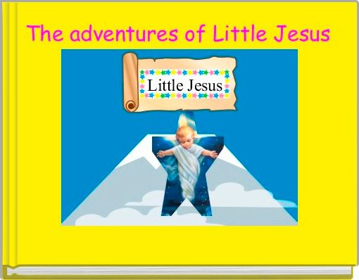 The adventures of Little Jesus