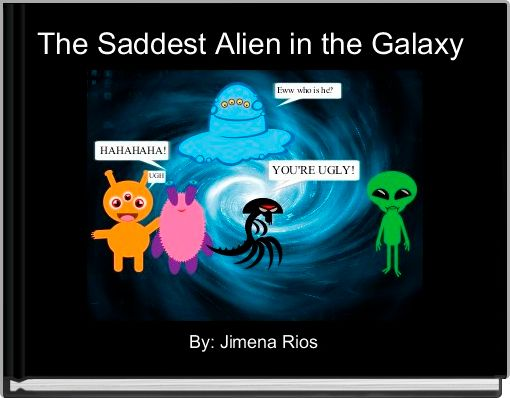 The Saddest Alien in the Galaxy