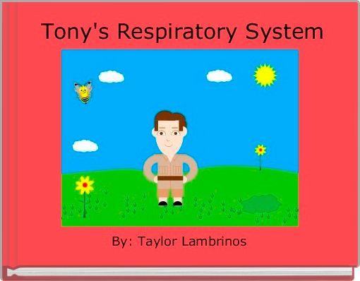 Tony's Respiratory System