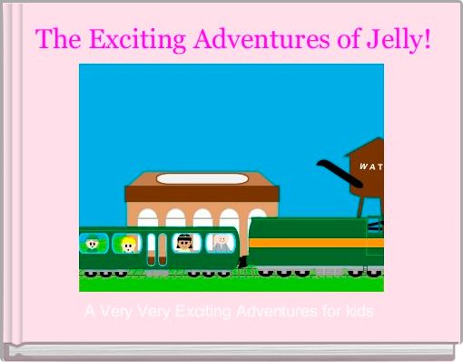 The Exciting Adventures of Jelly!