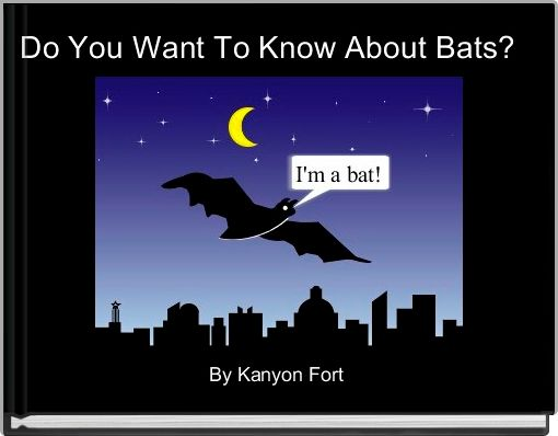 Do You Want To Know About Bats?