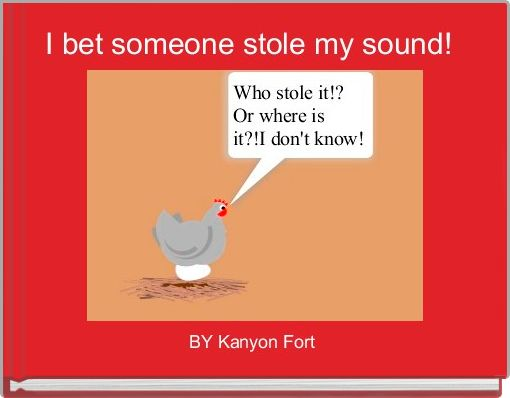 I bet someone stole my sound!