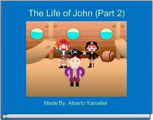The Life of John (Part 2)