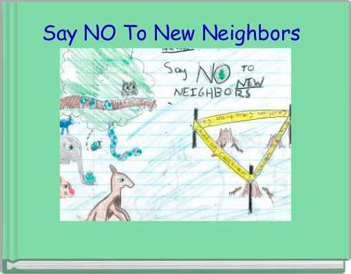 Say NO To New Neighbors