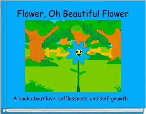 Flower, Oh Beautiful Flower