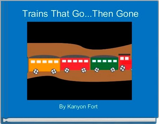 Trains That Go...Then Gone