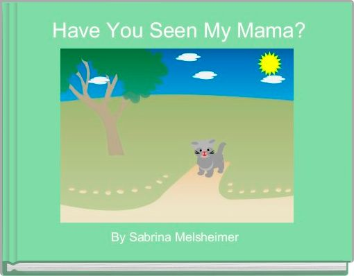 Have You Seen My Mama?