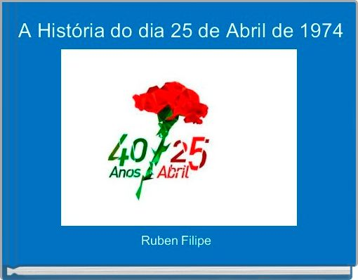 A História do dia 25 de Abril de 1974