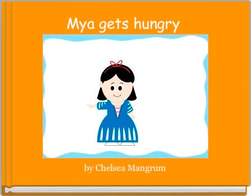 Mya gets hungry
