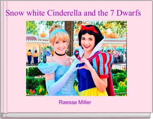 Snow white Cinderella and the 7 Dwarfs