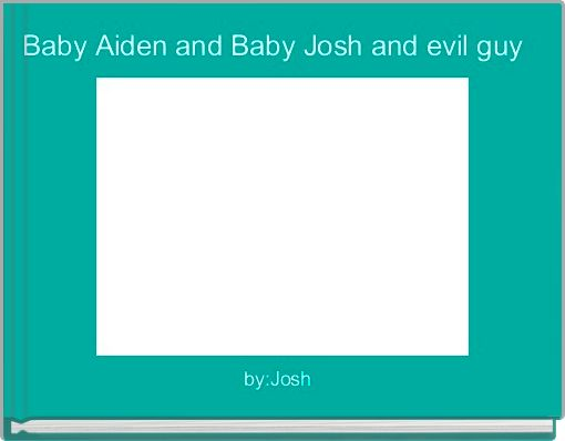Baby Aiden and Baby Josh and evil guy