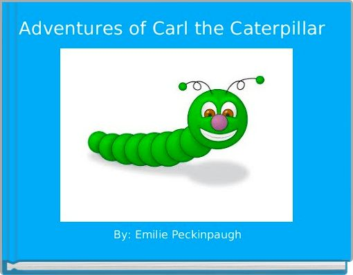 Adventures of Carl the Caterpillar