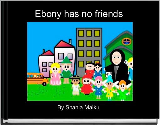 Ebony has no friends
