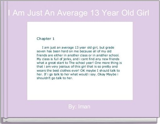 I Am Just An Average 13 Year Old Girl