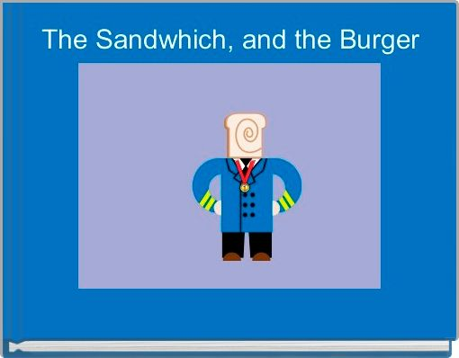 The Sandwhich, and the Burger